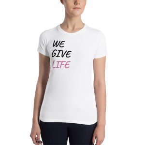 We give life t-shirt