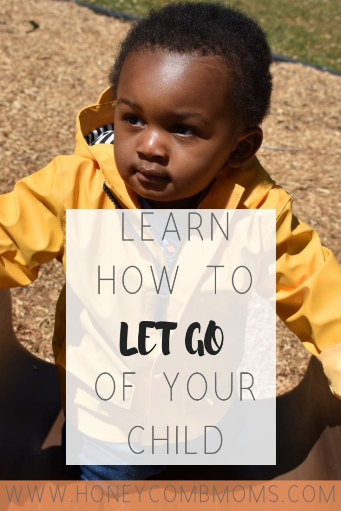 Learn How to Let Go of Your Child | Honeycomb Moms | Letting go is an essential part of parenting, but it's not easy. Start early. Read how I learned how to let go of my child and still keep him safe.